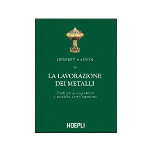 LIBRO LA LAVORAZIONE DEI METALLI. OREFICERIA, ARGENTERIA E TECN - HERBERT MARYON