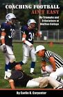 Coaching Football Ain't Easy by Carlin B Carpenter (Paperback / softback, 2012)