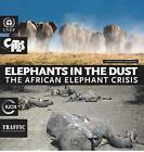 Elephants in the Dust: The African Elephant Crisis, a Rapid Response Assessment by United Nations Environment Programme (Paperback, 2014)