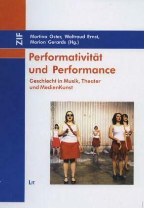 Performativität und Performance: Geschlecht in Musik, Theater und MedienKunst