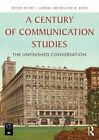 A Century of Communication Studies: The Unfinished Conversation by Taylor & Francis Ltd (Paperback, 2014)