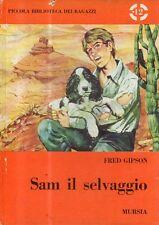 O11 Sam il selvaggio Fred Gipson Mursia Piccola biblioteca dei ragazzi 1968