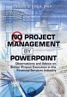 No Project Management by PowerPoint: Observations and Advice on Better Project Execution in the Financial Services Industry by Todd B Loeb Pmp (Paperback / softback, 2013)