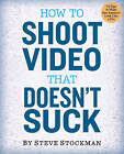 How to Shoot Video That Doesn't Suck by Steve Stockman (Paperback, 2011)