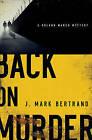 Back on Murder by J. Mark Bertrand (Paperback, 2010)