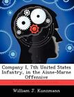 Company I, 7th United States Infantry, in the Aisne-Marne Offensive by William J Kunzmann (Paperback / softback, 2012)