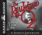 The Real Wizard of Oz: The Life and Times of L. Frank Baum by Rebecca Loncraine (CD-Audio, 2014)