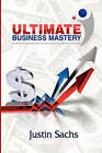 Ultimate Business Mastery by Justin Sachs (Paperback / softback, 2011)