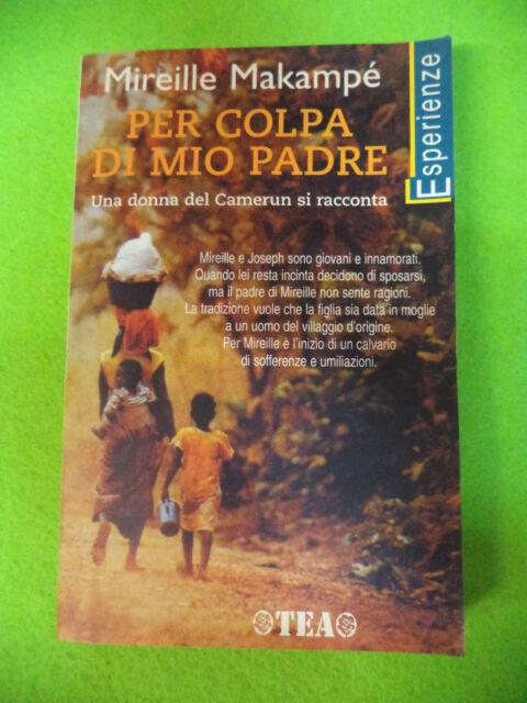 Book Libro PER COLPA DI MIO PADRE Mireille Makampe 2002 TEA ESPERIENZE (L17)