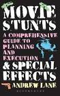Movie Stunts & Special Effects: A Comprehensive Guide to Planning and Execution by Andrew Lane (Hardback, 2015)