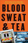 Blood, Sweat, and Tea: Real-Life Adventures in an Inner-City Ambulance by Tom Reynolds (Paperback / softback, 2008)
