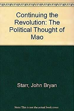 Continuing the Revolution : The Political Thought of Mao by Starr, John Bryan