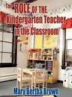 The Role of The Kindergarten Teacher in The Classroom 9781449056674