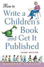 How to Write a Children's Book and Get It Published by Barbara Seuling (2004,...