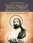 Recent Images of Jesus Christ Prove His Divinity 9781468541427 Paperback