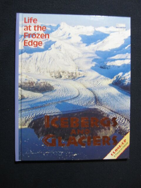 Icebergs and Glaciers: Life at the Frozen Edge (Close Up) [May 01, 1995] Wilso..
