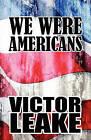 We Were Americans by Victor Leake (Paperback / softback, 2009)