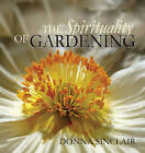 The Spirituality of Gardening by Donna Sinclair (Paperback, 2005)
