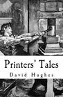 Printers' Tales by MR David Hughes (Paperback / softback, 2014)