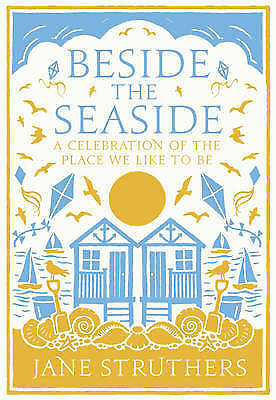 Beside the Seaside: A Celebration of the Place We Like to Be by Jane...