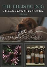 The Holistic Dog : A Complete Guide to Natural Health Care by Holly Mash...