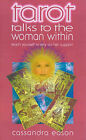 Tarot Talks to the Woman Within: Teach Yourself to Rely on Her Support by Cassandra Eason (Paperback, 2000)