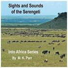 Into Africa: Sights and Sounds of the Serengeti by M. Parr (2013, Paperback)