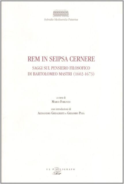 Rem in Seipsa Cernere. Saggi sul Pensiero Filosofico di Bartolomeo Mastri (1602-