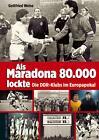 Als Maradona 80.000 lockte von Gottfried Weise (2015, Kunststoffeinband)