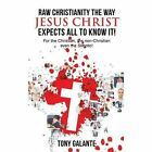 Raw Christianity the Way Jesus Christ Expects All to Know It! by Tony Galante (Hardback, 2014)