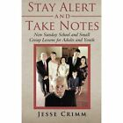 Stay Alert and Take Notes: New Sunday School and Small Group Lessons for Adults and Youth by Jesse Crimm (Paperback / softback, 2013)