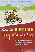 How To Retire Happy, Wild, And Free: Retirement Wisdom That You Won`t Get From Y on sale