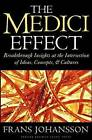 The Medici Effect: Breakthrough Insights at the Intersection of Ideas, Concepts, and Cultures by Frans Johansson (Hardback, 2004)