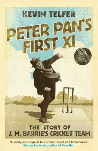 Peter Pan's First XI: The Extraordinary Story of J. M. Barrie's .9780340919460