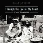 Through the Eyes of My Heart: My Journey Through South Asia by Dana Read Reiser (Paperback / softback, 2012)