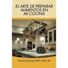 El Arte de Preparar Alimentos En Mi Cocina by Yolanda Santiago (Paperback / softback, 2015)