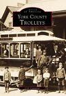 York County Trolleys by O R Cummings 9780738501376 Paperback 1999