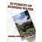 in Pursuit of Running Water 9781449020347 by Cornell Charles Hardcover