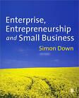 Enterprise, Entrepreneurship and Small Business by Simon Down (Paperback, 2010)