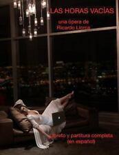 Las Horas Vacias : (Opera/Monodrama para Actriz/Soprano, Piano, Coro y...