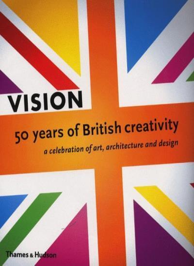 Vision: 50 Years of British Creativity, a Celebration of Art, Architecture an.