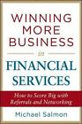 Winning More Business in Financial Services by Michael Salmon (2012, Hardcover)