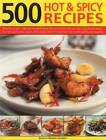 500 Hot & Spicy Recipes: Bring the Pungent Tastes and Aromas of Spices into Your Kitchen with Heart-Warming, Piquant Recipes from the Spice-Loving Cuisines of the World, Shown in More Than 500 Mouthwatering Photographs by Beverly Jollands (Paperback, 2015)