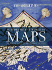 History of the World in Maps: The rise and fall of Empires, Countries and Cities by Mick Ashworth, Philip Parker, Times Atlases (Hardback, 2015)