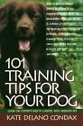 101 Training Tips for Your Dog : Learn the Experts Way to a Happy Well-behaved Pet by Kate Delano Condax (1994, Paperback)