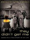 They Didn't Get Me: Based on a True Story of My Life by Barbara Lynn Watson (Paperback / softback, 2012)