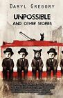 Unpossible and Other Stories by Daryl Gregory (Paperback / softback, 2011)