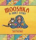 Mooshka, a Quilt Story by Julie Paschkis (Hardback, 2012)