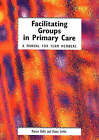 Facilitating Groups in Primary Care: A Manual for Team Members by Elaine Griffin, Marion Duffy (Paperback, 1999)