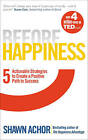 Before Happiness: Five Actionable Strategies to Create a Positive Path to Success by Shawn Achor (Paperback, 2013)